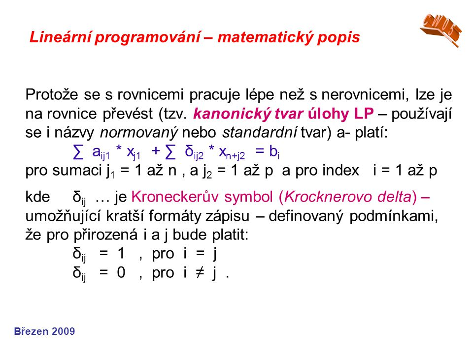 **x ≥ 0 je podmínka nezápornosti (což zároveň pre- zentuje reálnost situace i modelu – a simple- xový algoritmus neumí se zápornými hodno- tami počítat) **x j ≥ 0 pro j = ( 0, 1, 2..., n )...