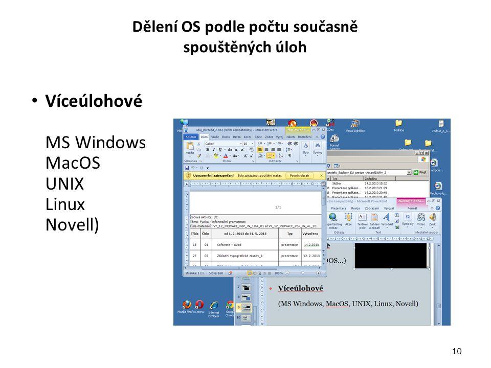 Dělení OS podle počtu současně spouštěných úloh Víceúlohové MS Windows MacOS UNIX Linux Novell) 10