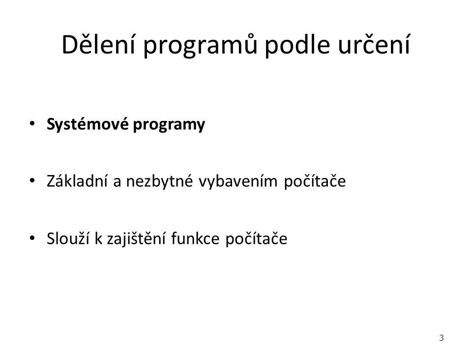 Dělení programů podle určení Systémové programy Základní a nezbytné vybavením počítače Slouží k zajištění funkce počítače 3