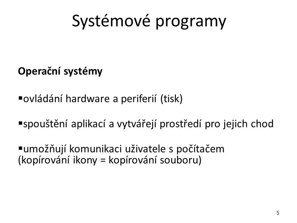 Systémové programy Operační systémy  ovládání hardware a periferií (tisk)  spouštění aplikací a vytvářejí prostředí pro jejich chod  umožňují komunikaci uživatele s počítačem (kopírování ikony = kopírování souboru) 5