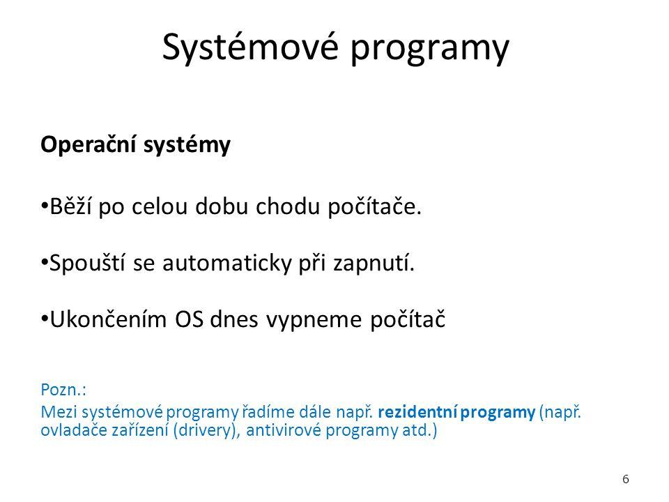 Systémové programy Operační systémy Běží po celou dobu chodu počítače. Spouští se automaticky při zapnutí. Ukončením OS dnes vypneme počítač Pozn.: Me
