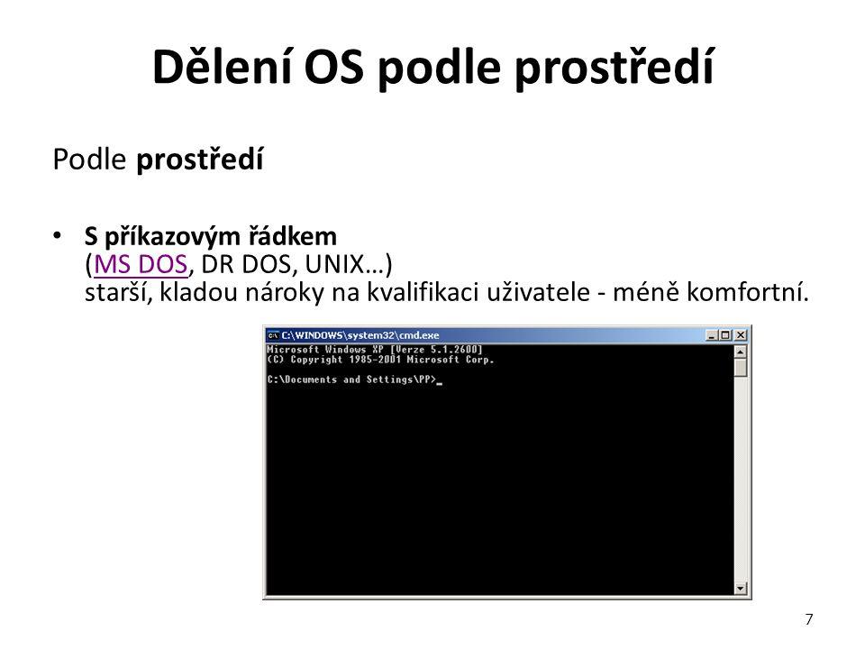 Dělení OS podle prostředí Podle prostředí S příkazovým řádkem (MS DOS, DR DOS, UNIX…) starší, kladou nároky na kvalifikaci uživatele - méně komfortní.MS DOS 7