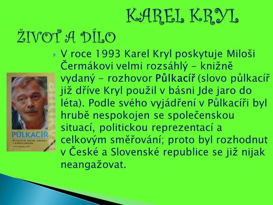  V roce 1993 Karel Kryl poskytuje Miloši Čermákovi velmi rozsáhlý - knižně vydaný - rozhovor Půlkacíř (slovo půlkacíř již dříve Kryl použil v básni J