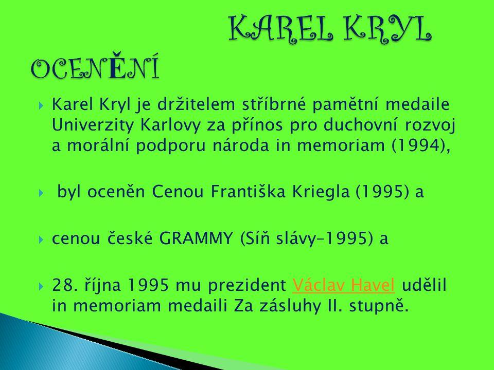  Karel Kryl je držitelem stříbrné pamětní medaile Univerzity Karlovy za přínos pro duchovní rozvoj a morální podporu národa in memoriam (1994),  byl