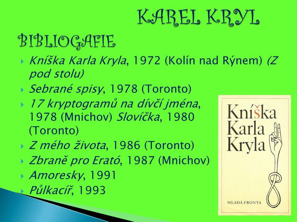  Kníška Karla Kryla, 1972 (Kolín nad Rýnem) (Z pod stolu)  Sebrané spisy, 1978 (Toronto)  17 kryptogramů na dívčí jména, 1978 (Mnichov) Slovíčka, 1
