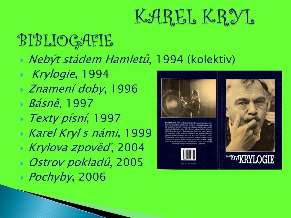 Nebýt stádem Hamletů, 1994 (kolektiv)  Krylogie, 1994  Znamení doby, 1996  Básně, 1997  Texty písní, 1997  Karel Kryl s námi, 1999  Krylova zp