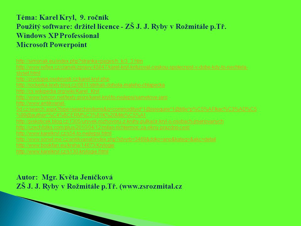 Téma: Karel Kryl, 9. ročník Použitý software: držitel licence - ZŠ J. J. Ryby v Rožmitále p.Tř. Windows XP Professional Microsoft Powerpoint http://si