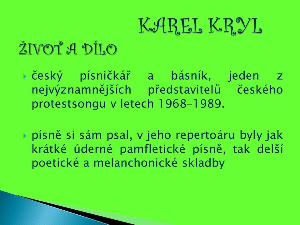  český písničkář a básník, jeden z nejvýznamnějších představitelů českého protestsongu v letech 1968–1989.  písně si sám psal, v jeho repertoáru byl