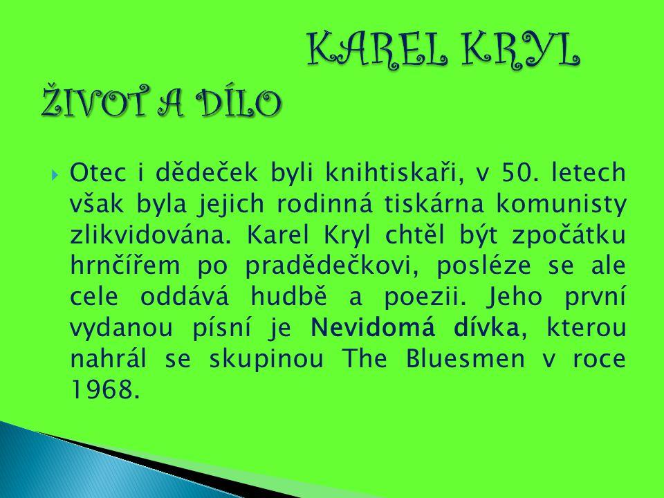  Jeho první deska byla vydána půl roku po invazi sovětských tanků, přičemž titulní písnička Bratříčku, zavírej vrátka vznikla údajně naprosto spontánně v noci 22.