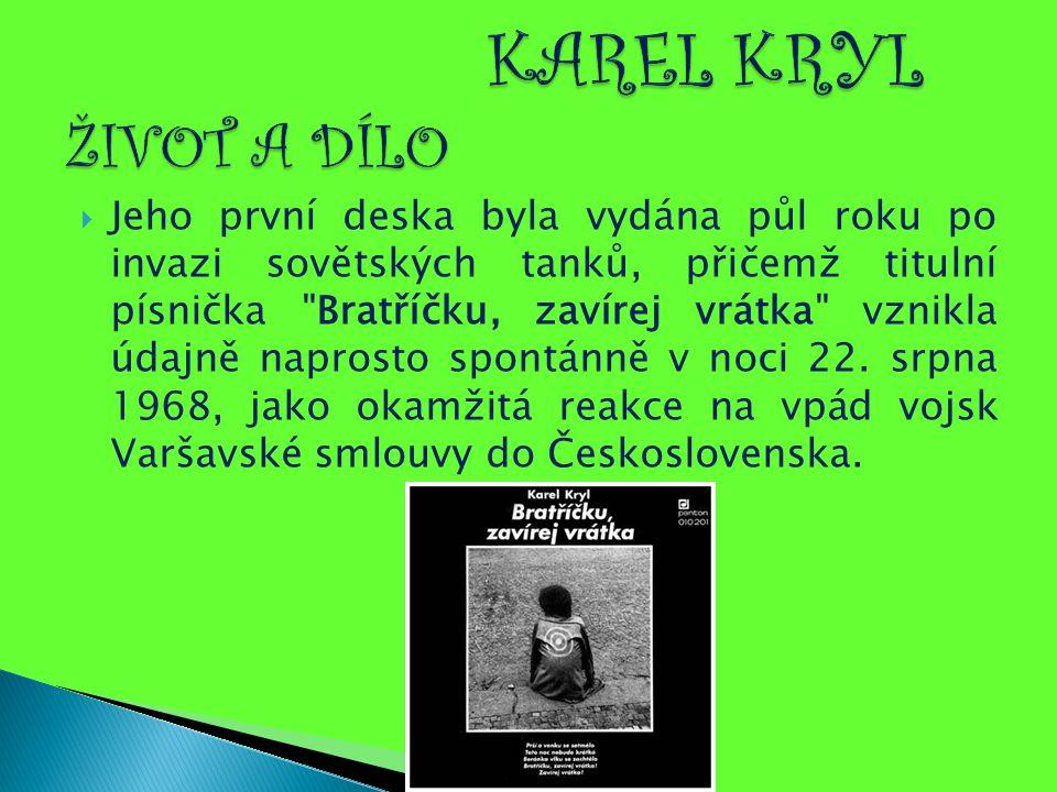  Jeho první deska byla vydána půl roku po invazi sovětských tanků, přičemž titulní písnička