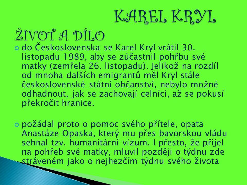 do Československa se Karel Kryl vrátil 30. listopadu 1989, aby se zúčastnil pohřbu své matky (zemřela 26. listopadu). Jelikož na rozdíl od mnoha další