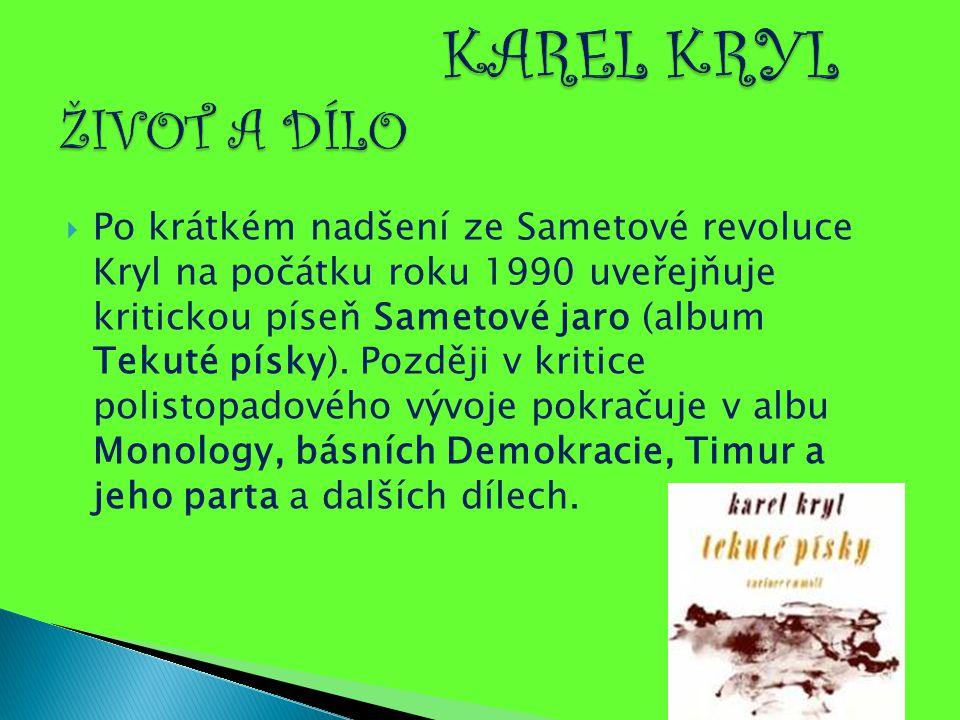  Po krátkém nadšení ze Sametové revoluce Kryl na počátku roku 1990 uveřejňuje kritickou píseň Sametové jaro (album Tekuté písky). Později v kritice p