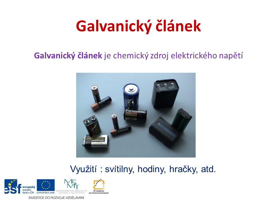 Galvanický článek Galvanický článek je chemický zdroj elektrického napětí Využití : svítilny, hodiny, hračky, atd.