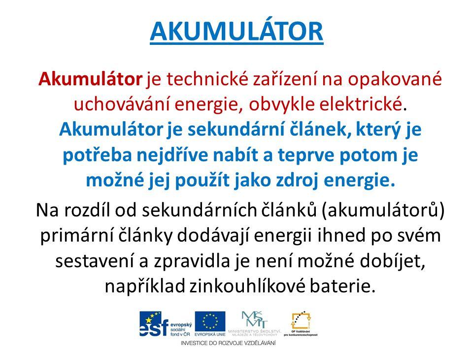 AKUMULÁTOR Akumulátor je technické zařízení na opakované uchovávání energie, obvykle elektrické. Akumulátor je sekundární článek, který je potřeba nej