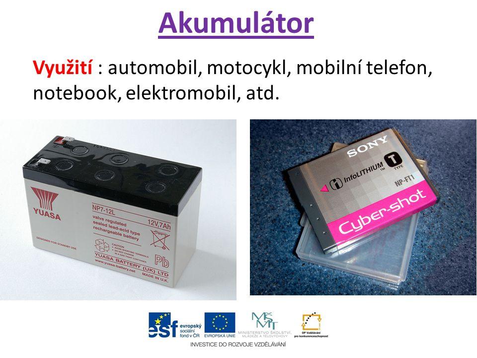 Akumulátor Využití : automobil, motocykl, mobilní telefon, notebook, elektromobil, atd.
