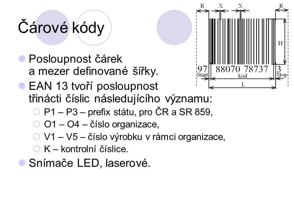 Čárové kódy Posloupnost čárek a mezer definované šířky.