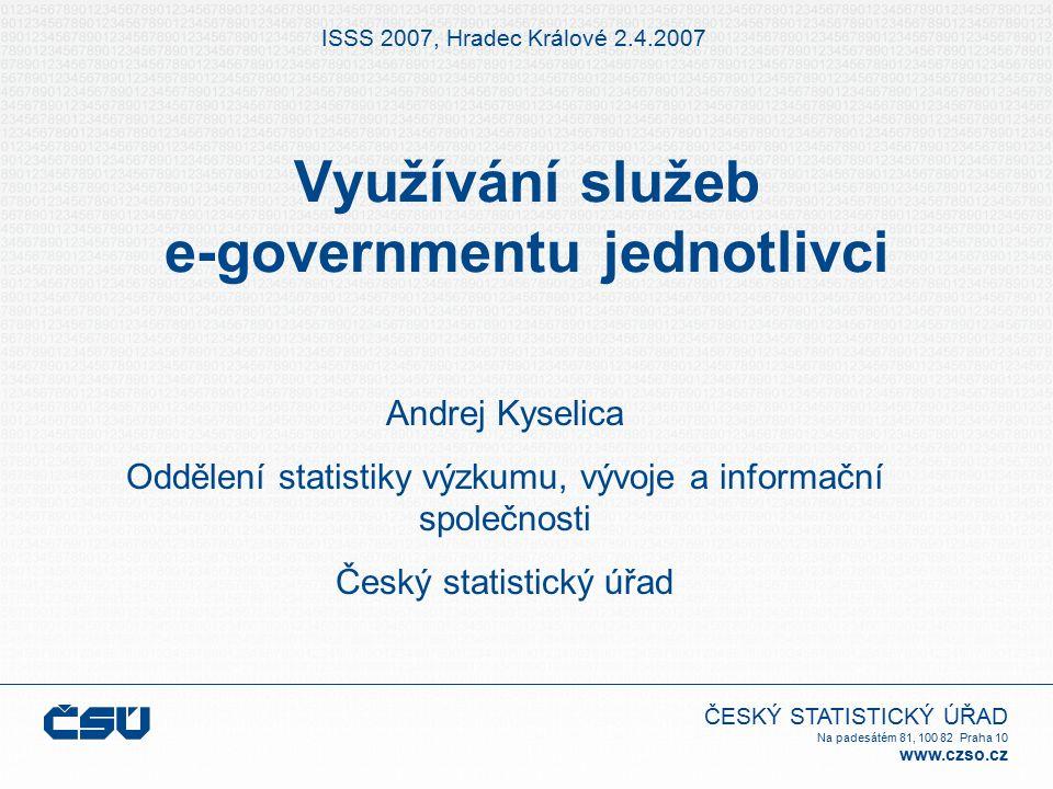 ČESKÝ STATISTICKÝ ÚŘAD Na padesátém 81, 100 82 Praha 10 www.czso.cz Využívání služeb e-governmentu jednotlivci ISSS 2007, Hradec Králové 2.4.2007 Andr