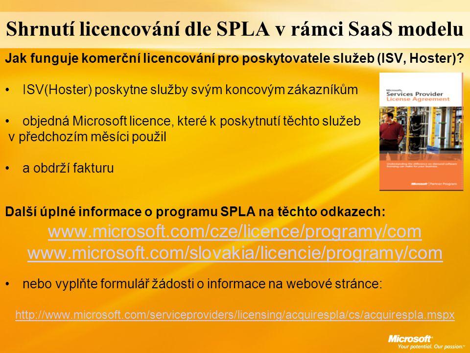 Shrnutí licencování dle SPLA v rámci SaaS modelu Jak funguje komerční licencování pro poskytovatele služeb (ISV, Hoster)? ISV(Hoster) poskytne služby