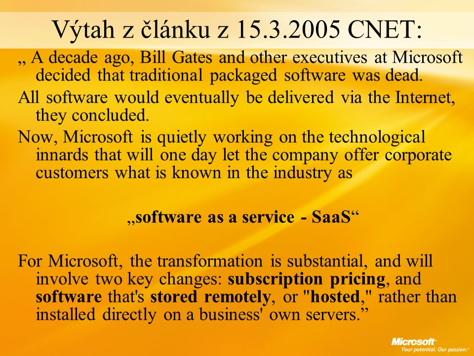 "Výtah z článku z 15.3.2005 CNET: "" A decade ago, Bill Gates and other executives at Microsoft decided that traditional packaged software was dead."