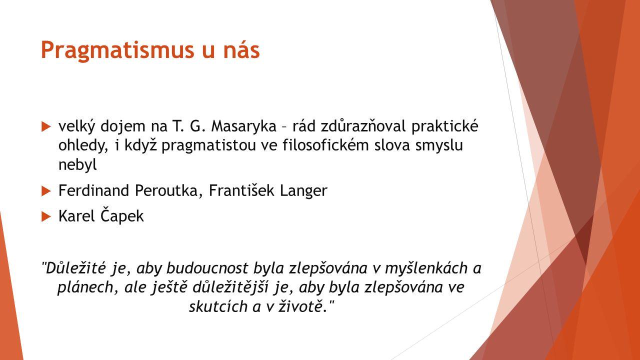 Pragmatismus u nás  velký dojem na T. G. Masaryka – rád zdůrazňoval praktické ohledy, i když pragmatistou ve filosofickém slova smyslu nebyl  Ferdin