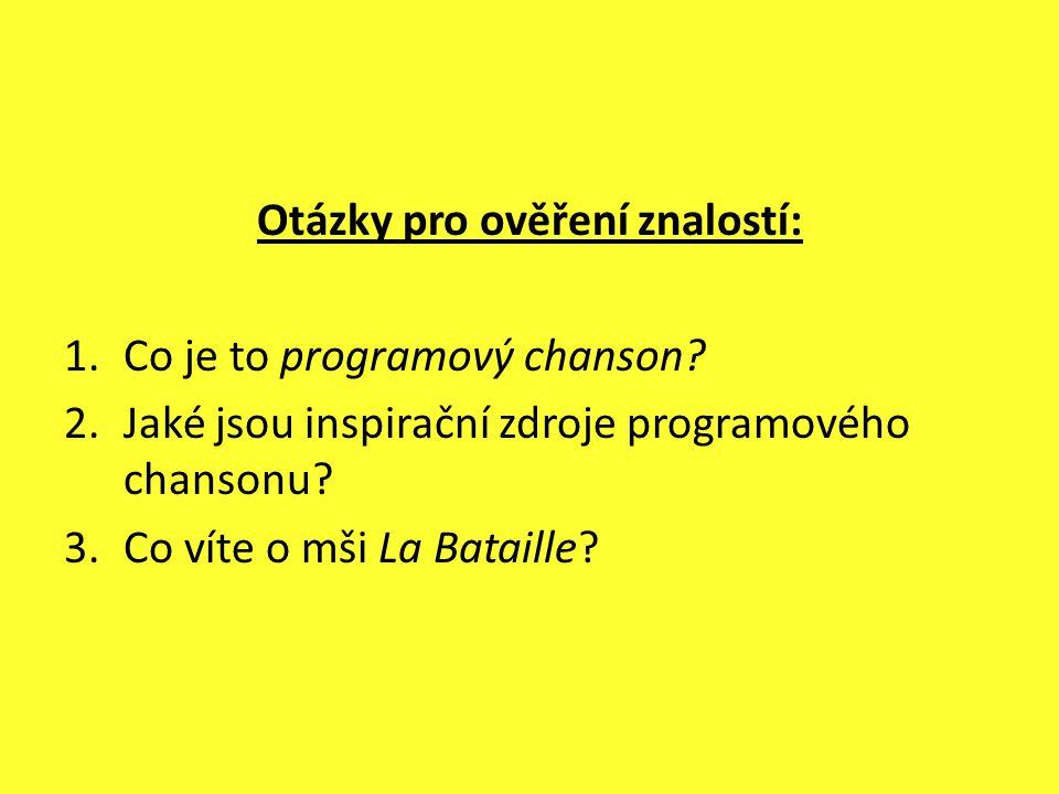 Otázky pro ověření znalostí: 1.Co je to programový chanson? 2.Jaké jsou inspirační zdroje programového chansonu? 3.Co víte o mši La Bataille?