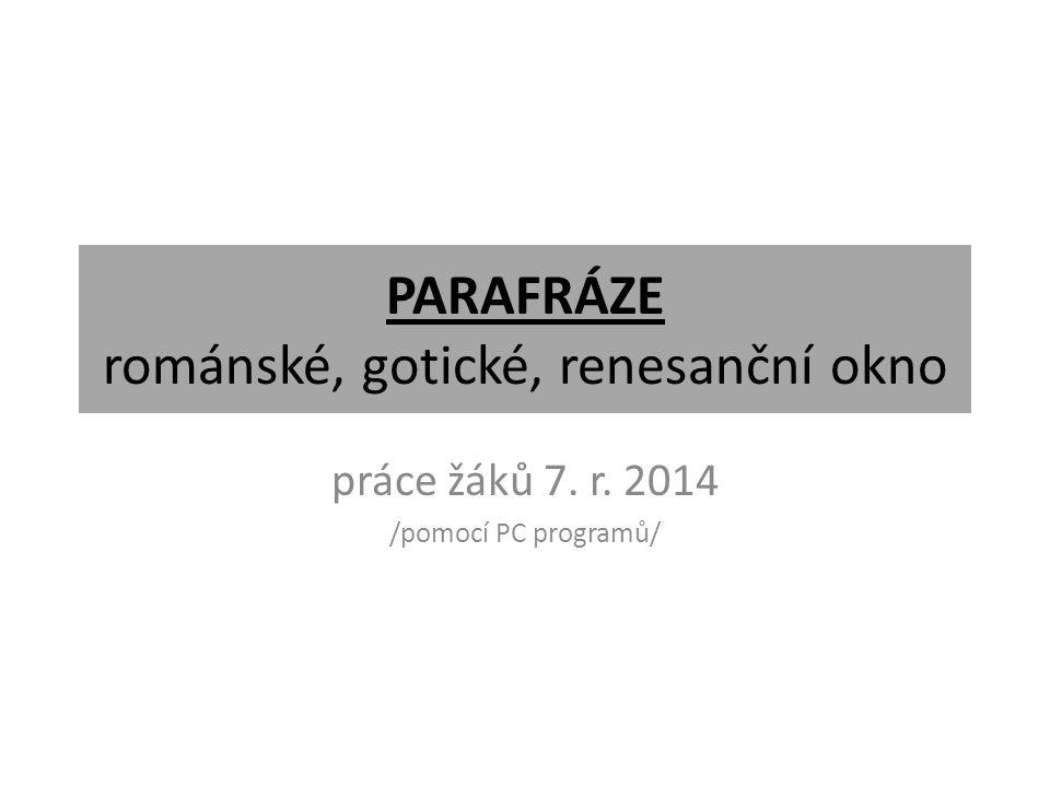 PARAFRÁZE románské, gotické, renesanční okno práce žáků 7. r. 2014 /pomocí PC programů/