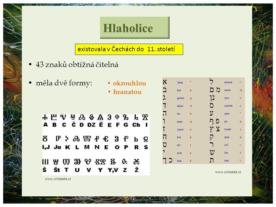 Hlaholice 43 znaků obtížná čitelná měla dvě formy:okrouhlou hranatou existovala v Čechách do 11.