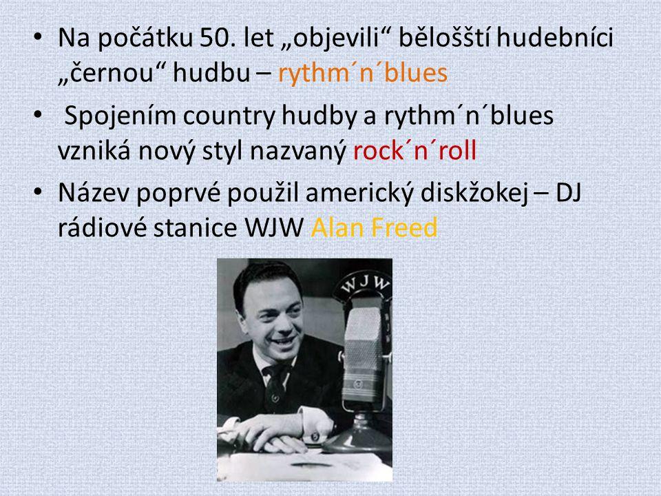 "Na počátku 50. let ""objevili"" bělošští hudebníci ""černou"" hudbu – rythm´n´blues Spojením country hudby a rythm´n´blues vzniká nový styl nazvaný rock´n"
