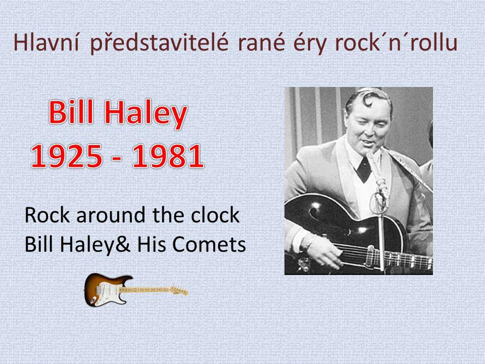 Hlavní představitelé rané éry rock´n´rollu Rock around the clock Bill Haley& His Comets