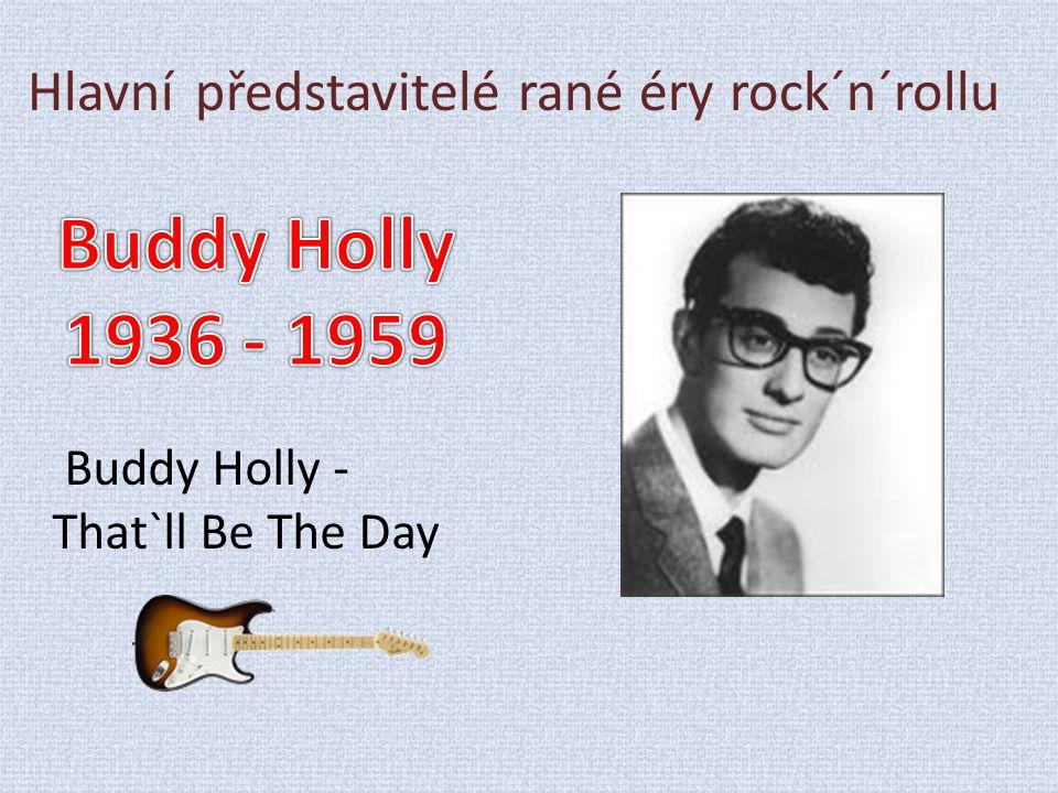 Hlavní představitelé rané éry rock´n´rollu Buddy Holly - That`ll Be The Day