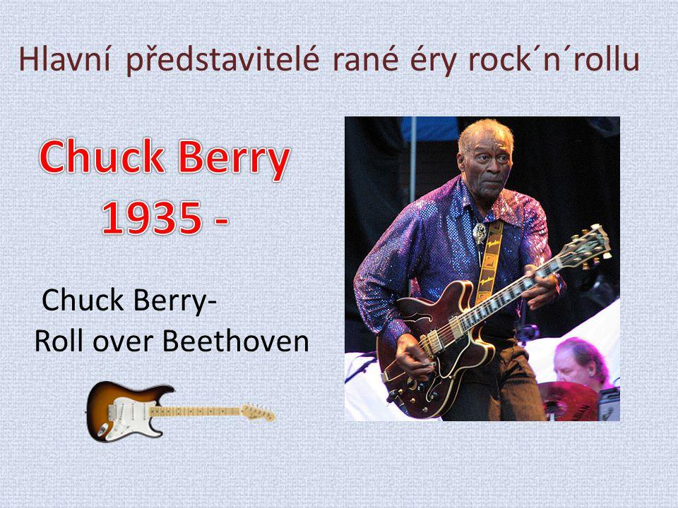 Hlavní představitelé rané éry rock´n´rollu Chuck Berry- Roll over Beethoven