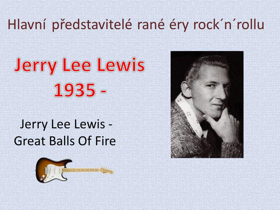 Hlavní představitelé rané éry rock´n´rollu Jerry Lee Lewis - Great Balls Of Fire