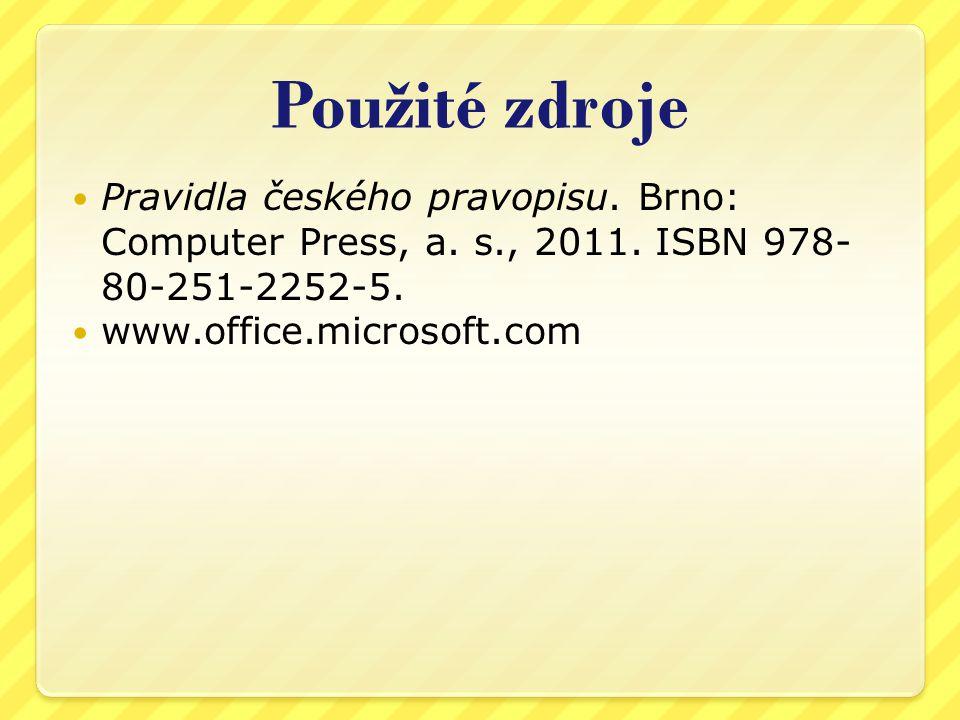 Použité zdroje Pravidla českého pravopisu. Brno: Computer Press, a.