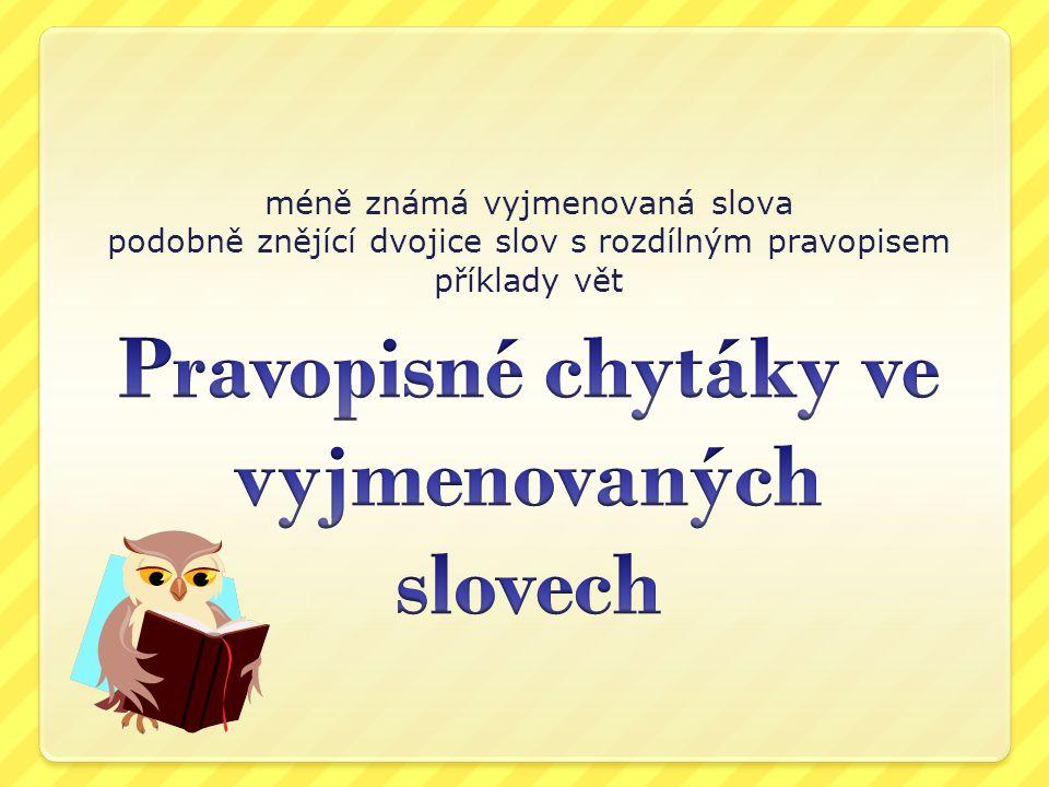 méně známá vyjmenovaná slova podobně znějící dvojice slov s rozdílným pravopisem příklady vět