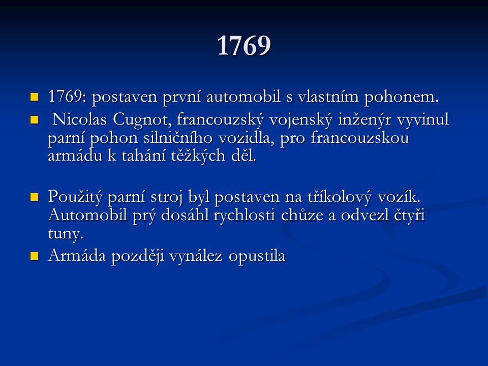 1769 1769: postaven první automobil s vlastním pohonem. 1769: postaven první automobil s vlastním pohonem. Nicolas Cugnot, francouzský vojenský inžený