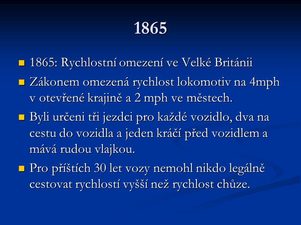 1865 1865: Rychlostní omezení ve Velké Británii 1865: Rychlostní omezení ve Velké Británii Zákonem omezená rychlost lokomotiv na 4mph v otevřené kraji
