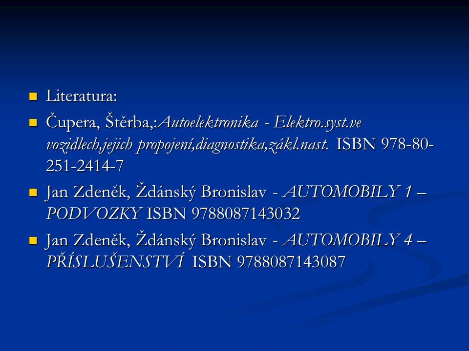 Literatura: Literatura: Čupera, Štěrba,:Autoelektronika - Elektro.syst.ve vozidlech,jejich propojení,diagnostika,zákl.nast. ISBN 978-80- 251-2414-7 Ču
