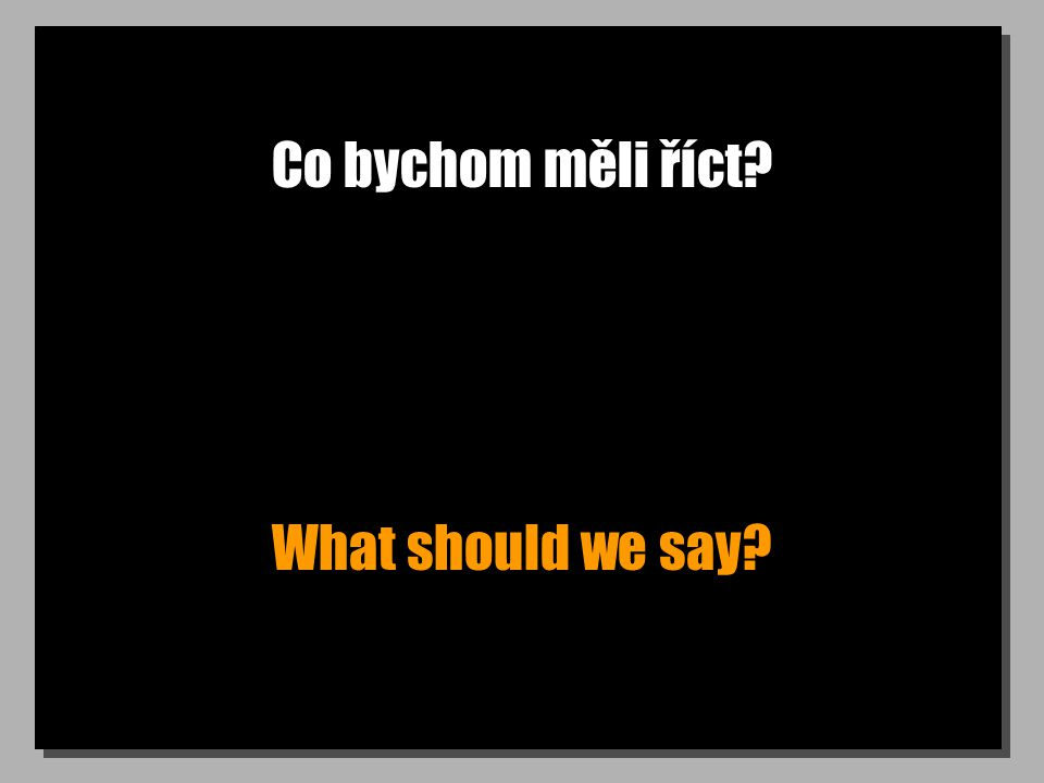Co bychom měli říct What should we say