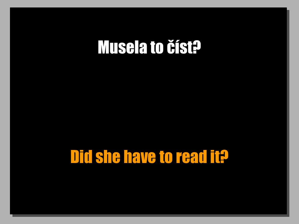 Musela to číst Did she have to read it
