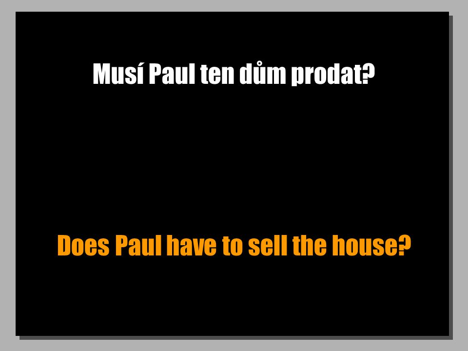 Musí Paul ten dům prodat Does Paul have to sell the house