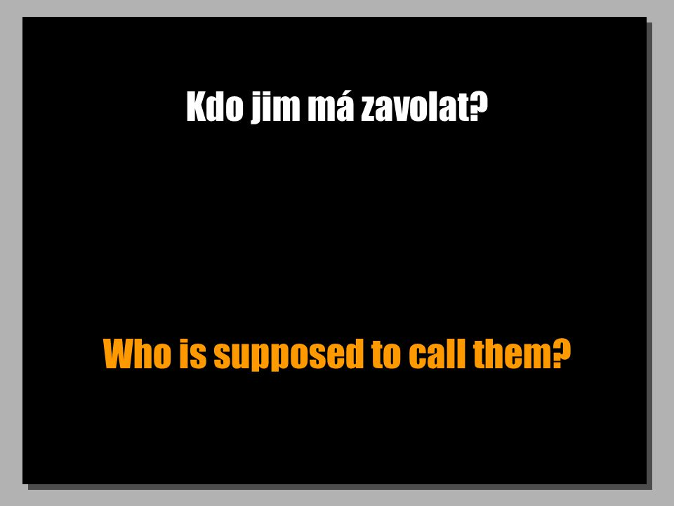 Kdo jim má zavolat Who is supposed to call them