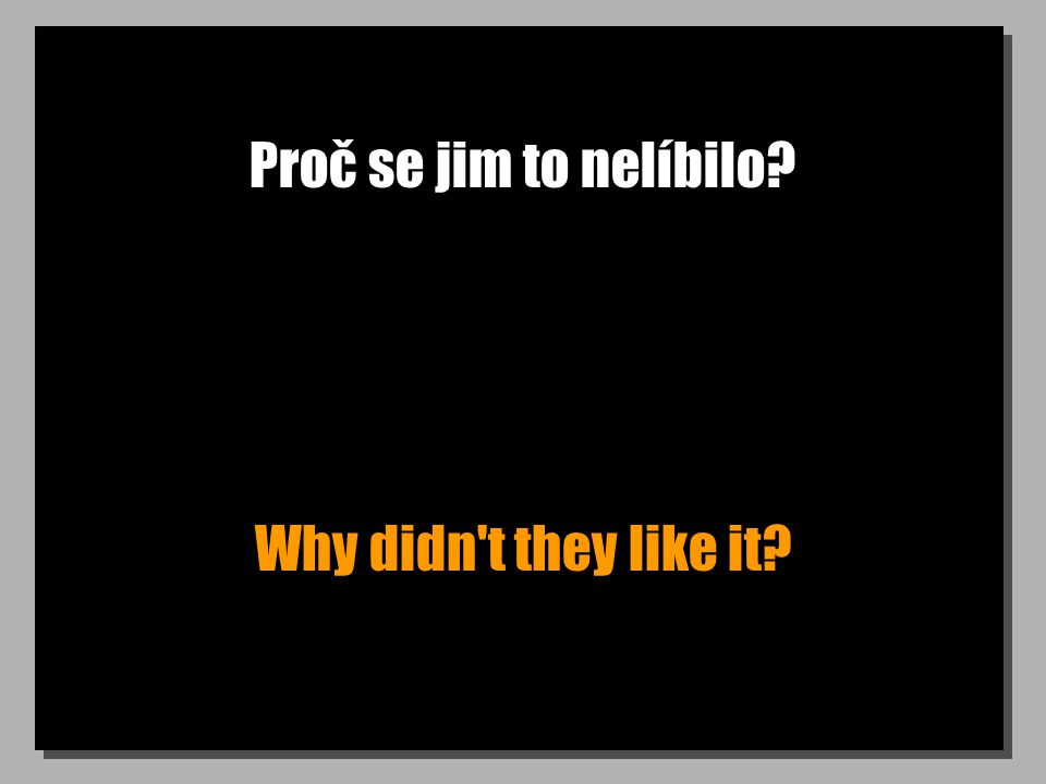 Proč se jim to nelíbilo Why didn t they like it