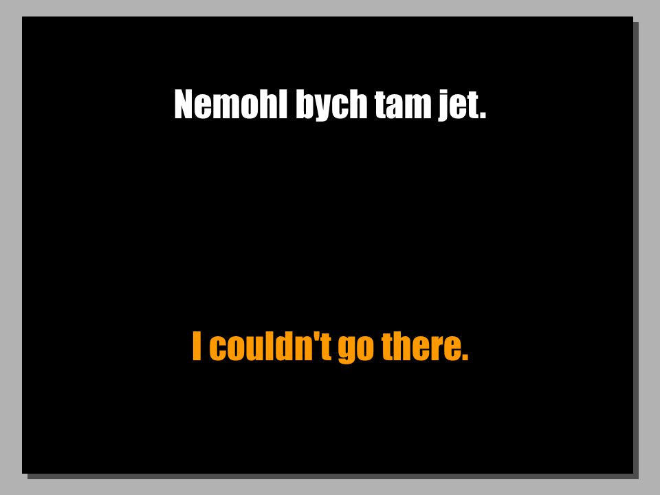 Nemohl bych tam jet. I couldn't go there.