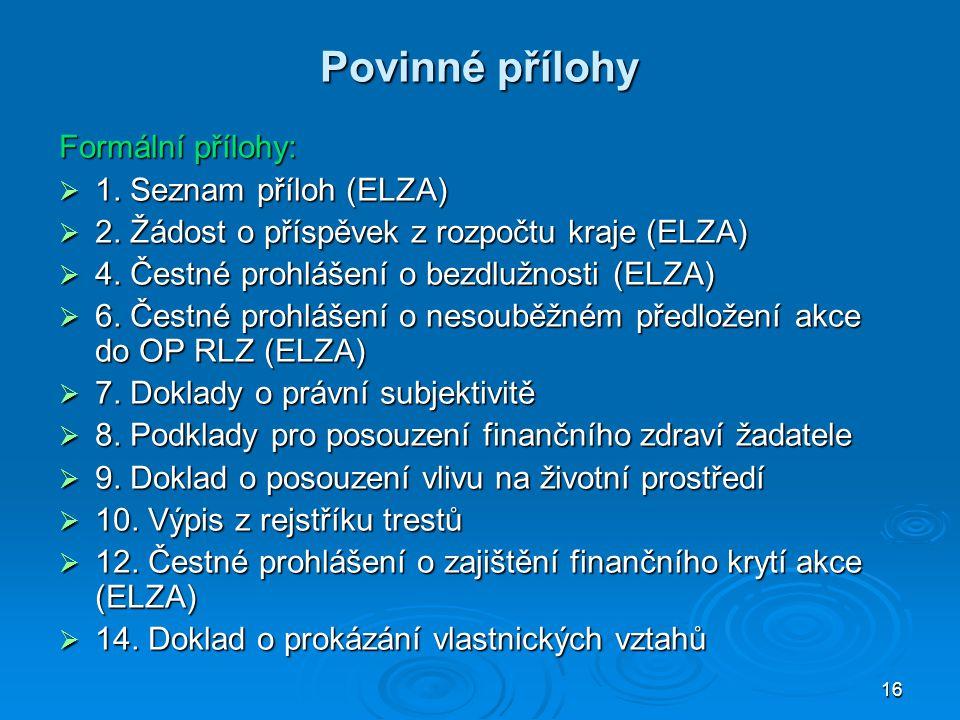 16 Povinné přílohy Formální přílohy:  1. Seznam příloh (ELZA)  2.