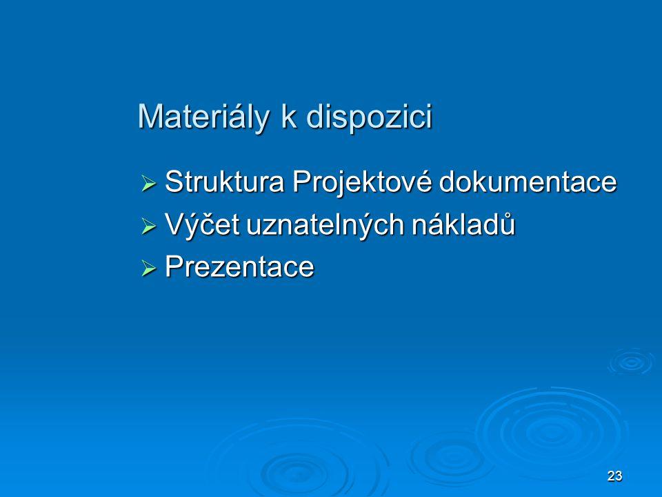 23 Materiály k dispozici  Struktura Projektové dokumentace  Výčet uznatelných nákladů  Prezentace