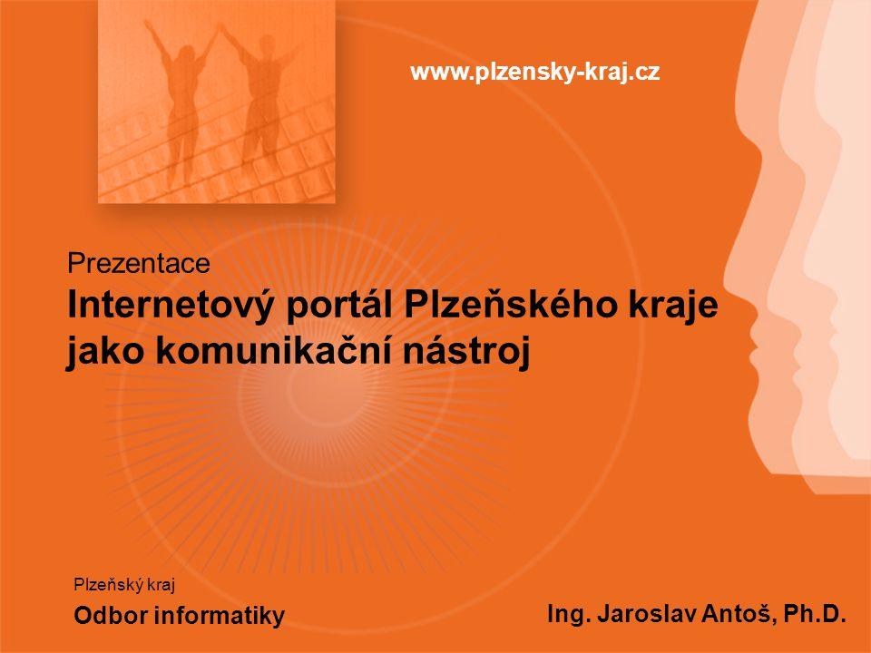Prezentace Internetový portál Plzeňského kraje jako komunikační nástroj Plzeňský kraj Odbor informatiky Ing.