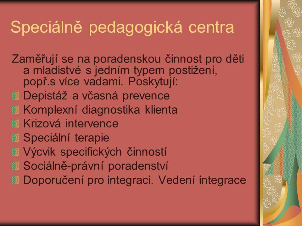 Speciálně pedagogická centra Zaměřují se na poradenskou činnost pro děti a mladistvé s jedním typem postižení, popř.s více vadami. Poskytují: Depistáž