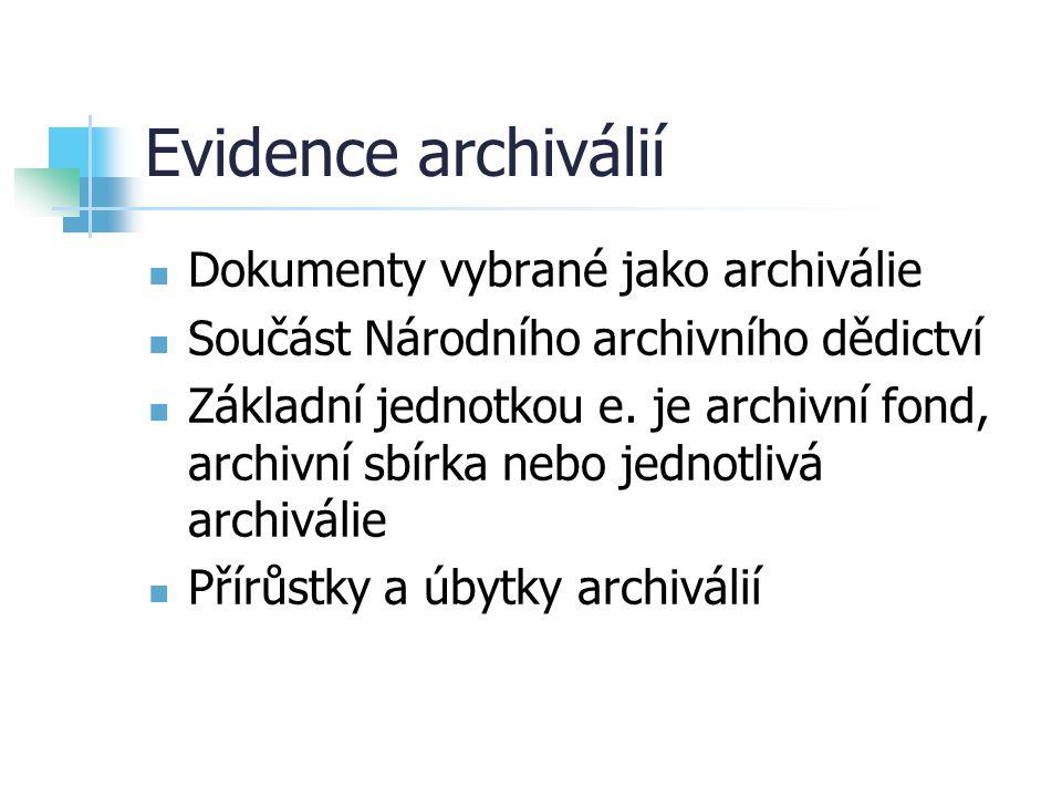 Evidence archiválií Dokumenty vybrané jako archiválie Součást Národního archivního dědictví Základní jednotkou e. je archivní fond, archivní sbírka ne