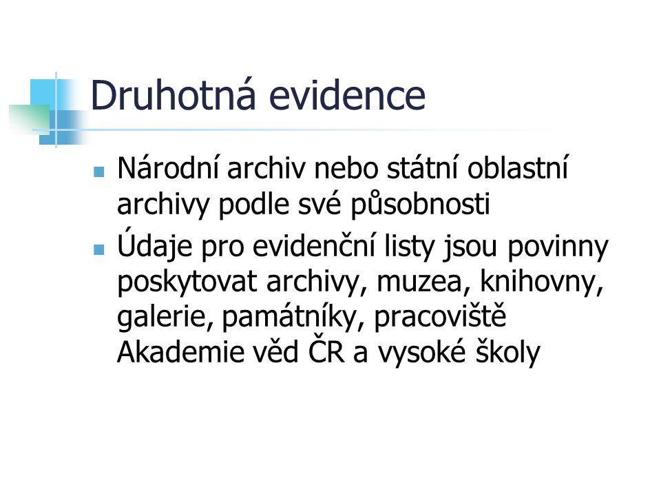 Druhotná evidence Národní archiv nebo státní oblastní archivy podle své působnosti Údaje pro evidenční listy jsou povinny poskytovat archivy, muzea, k