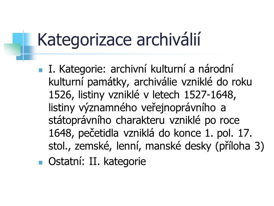 Kategorizace archiválií I. Kategorie: archivní kulturní a národní kulturní památky, archiválie vzniklé do roku 1526, listiny vzniklé v letech 1527-164